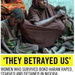 'They betrayed us': women who survived boko haram raped, starved and detained in Nigeria