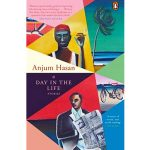 Anjum Hasan's multiple worlds in 'A Day in the Life'