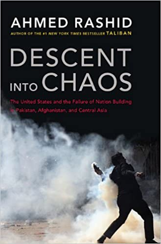 """""""Descent into Chaos: The United States and the Failure of Nation Building in Pakistan, Afghanistan and Central Asia"""""""